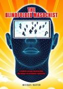 The Blindfolded Masochist
