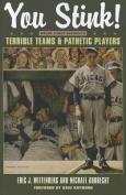 You Stink!: Major League Baseball's Terrible Teams and Pathetic Players (Kent State Uni Press