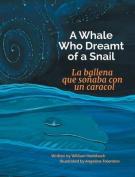 A Whale Who Dreamt of a Snail / La Ballena Que Sonaba Con Un Caracol
